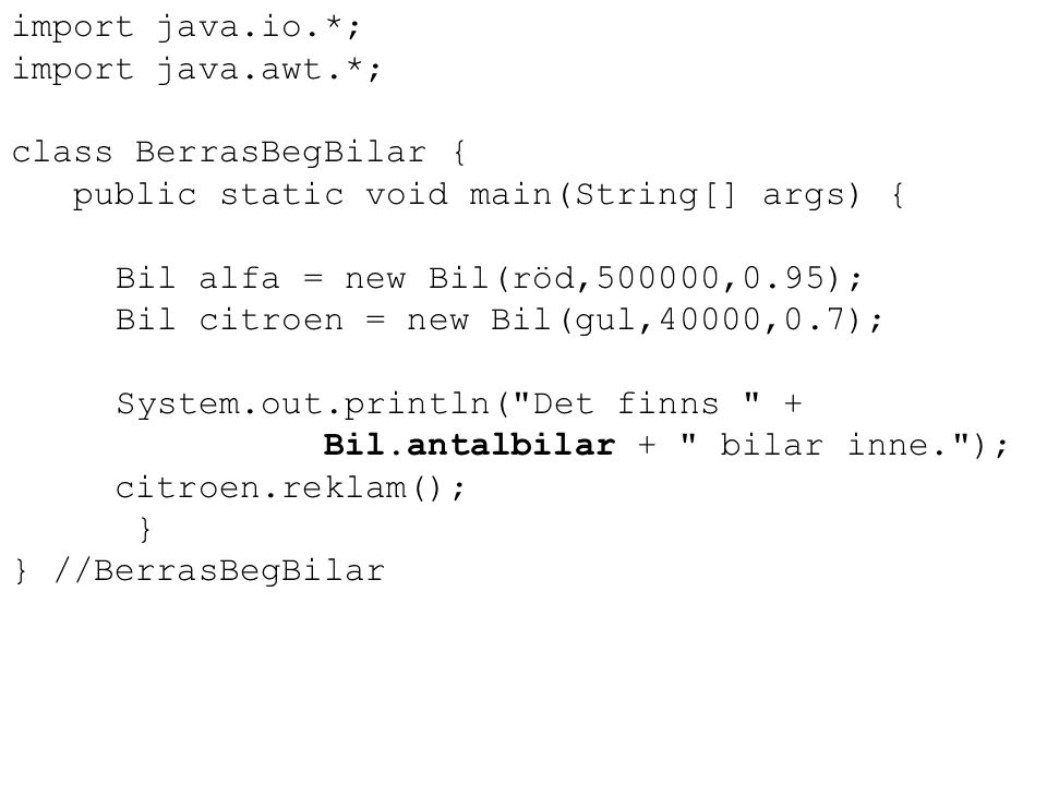 import java.io.*; import java.awt.*; class BerrasBegBilar { public static void main(String[] args) {